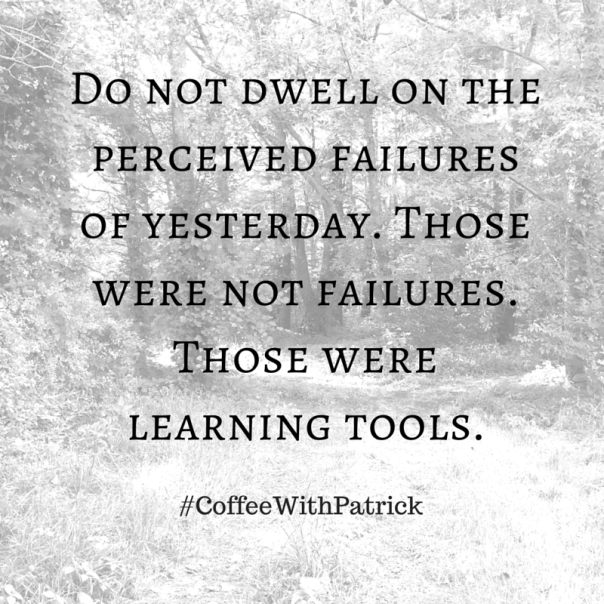Do not dwell on the perceived failures